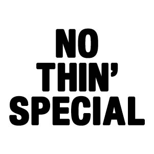 NOTHIN' SPECIAL